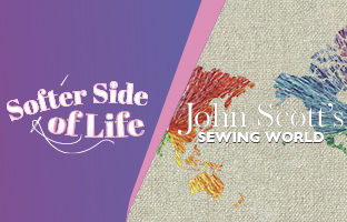 John Scott's Sewing World  & Softer Side of Life with John & Sara - Tuesday 7th July